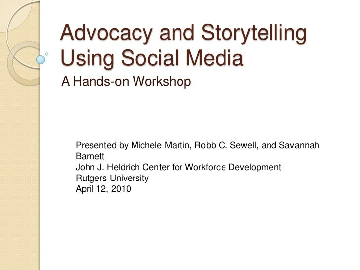 Advocacy and Storytelling Using Social Media<br />A Hands-on Workshop<br />Presented by Michele Martin, Robb C. Sewell, an...