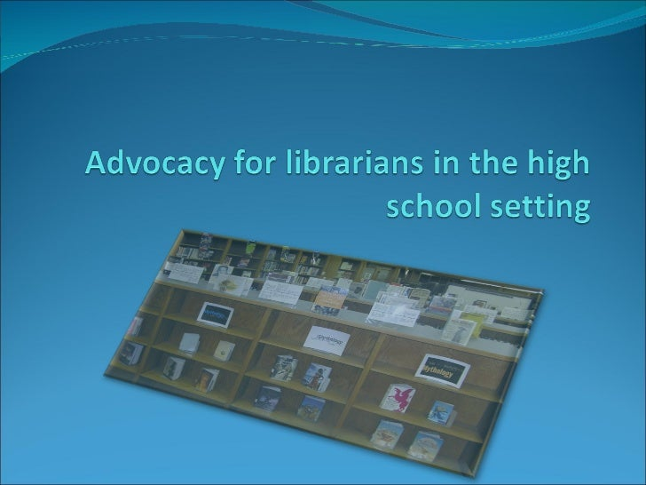 Advocacy for librarians in the high school setting