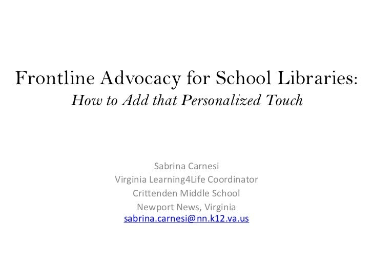 Frontline Advocacy for School Libraries:      How to Add that Personalized Touch                       Sabrina Carnesi    ...