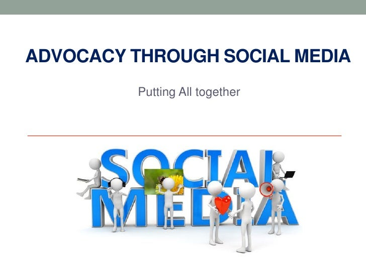 ADVOCACY THROUGH SOCIAL MEDIA          Putting All together