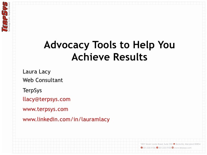 Advocacy Tools to Help You Achieve Results Laura Lacy Web Consultant TerpSys [email_address] www.terpsys.com www.linkedin....