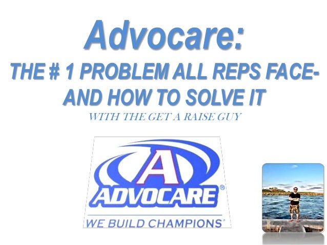 Advocare: THE # 1 PROBLEM ALL REPS FACE- AND HOW TO SOLVE IT WITH THE GET A RAISE GUY