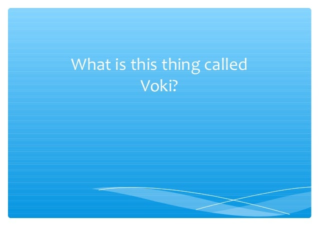 What is this thing called         Voki?