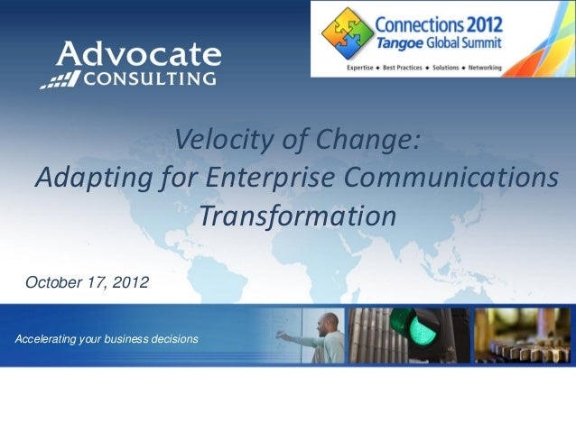 Velocity of Change:    Adapting for Enterprise Communications                Transformation    OCTOBER 18, 2012 October 17...