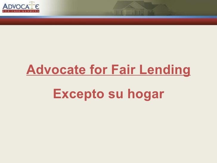 Advocate for Fair Lending Excepto su hogar