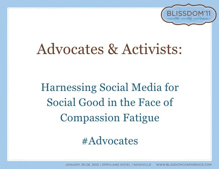 <ul><li>Advocates & Activists: </li></ul><ul><li>Harnessing Social Media for </li></ul><ul><li>Social Good in the Face of ...