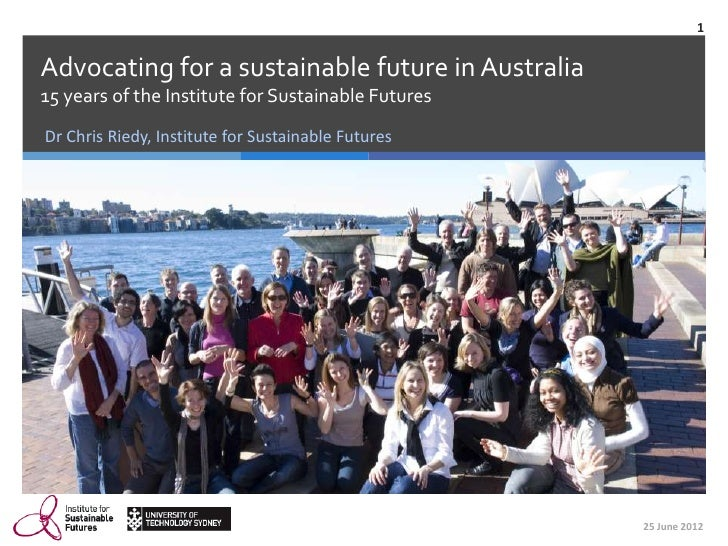 1Advocating for a sustainable future in Australia15 years of the Institute for Sustainable FuturesDr Chris Riedy, Institut...
