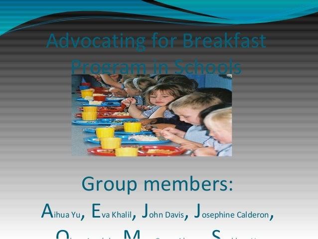 Advocating for Breakfast  Program in Schools          Group members:Aihua Yu   ,E ,J    ,J           va Khalil   ohn Davis...
