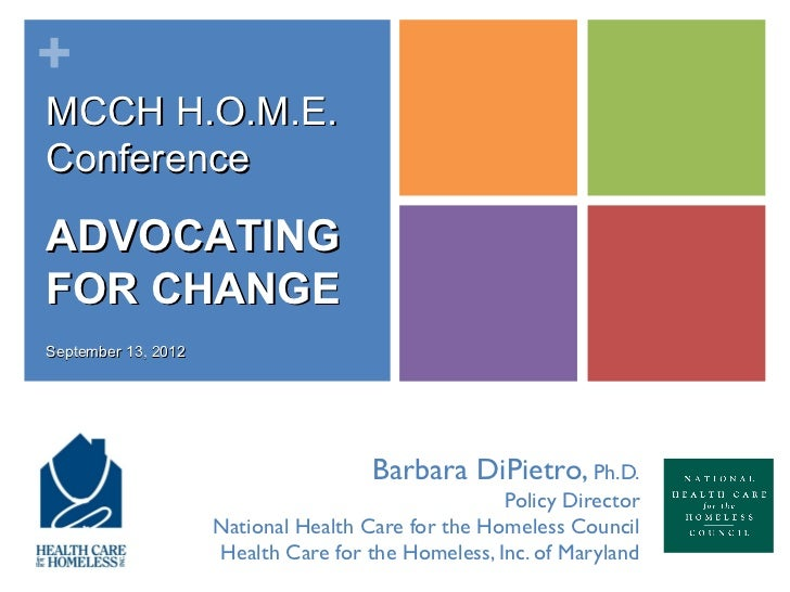 +MCCH H.O.M.E.ConferenceADVOCATINGFOR CHANGESeptember 13, 2012                                      Barbara DiPietro, Ph.D...