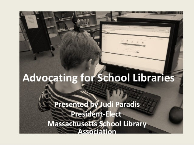 Advocating for School Libraries      Presented by Judi Paradis           President-Elect     Massachusetts School Library ...