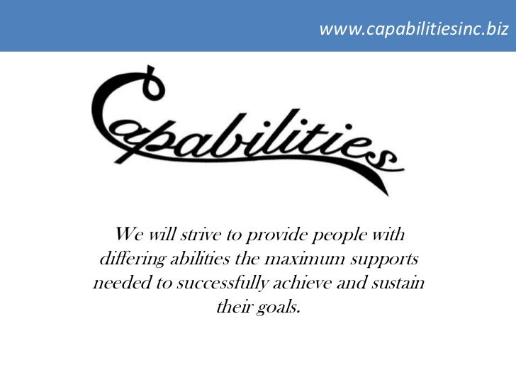 www.capabilitiesinc.biz   We will strive to provide people with differing abilities the maximum supportsneeded to successf...
