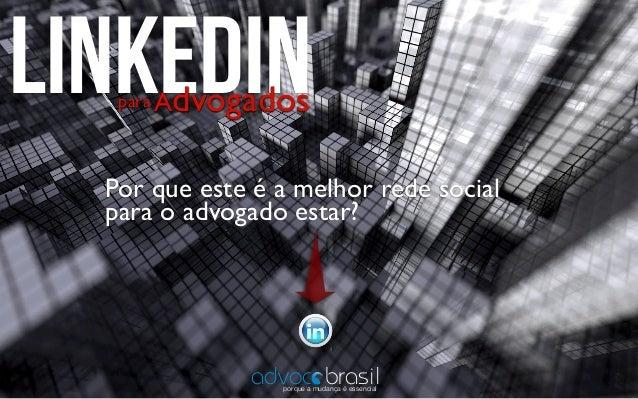 Por que este é a melhor rede social para o advogado estar? linkedinAdvogadospara brasilporque a mudança é essencial advoc