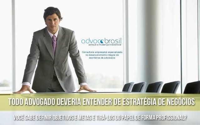 todo advogado DEVERIA entender de estratégia de negócios Consultoria empresarial especializada no desenvolvimento integral...