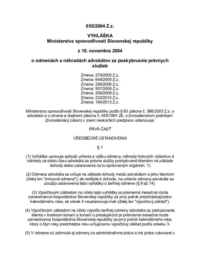 655/2004 Z.z. VYHLÁŠKA Ministerstva spravodlivosti Slovenskej republiky z 10. novembra 2004 o odmenách a náhradách advokát...