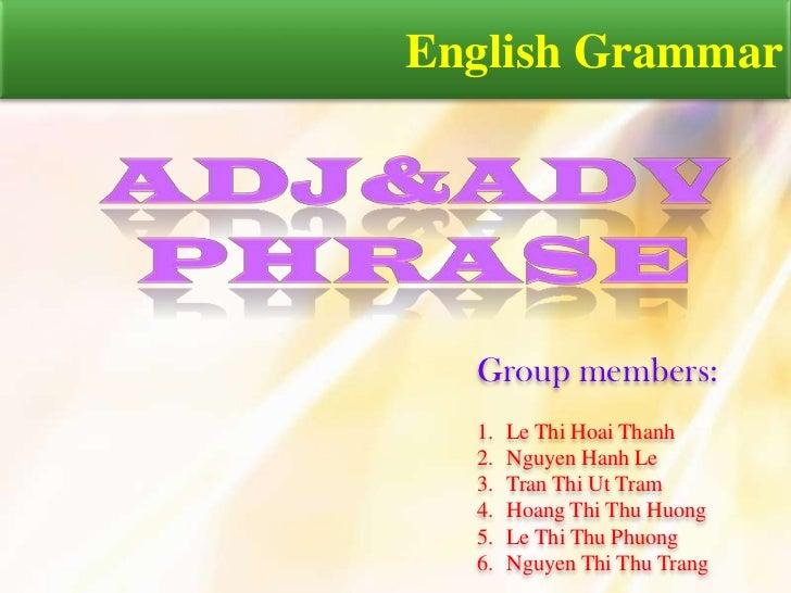 English Grammar  Group members:  1.   Le Thi Hoai Thanh  2.   Nguyen Hanh Le  3.   Tran Thi Ut Tram  4.   Hoang Thi Thu Hu...