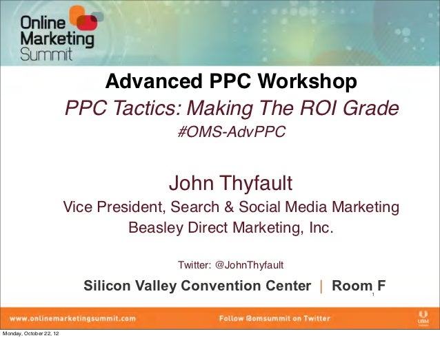 Advanced PPC Workshop                         PPC Tactics: Making The ROI Grade                                         #O...