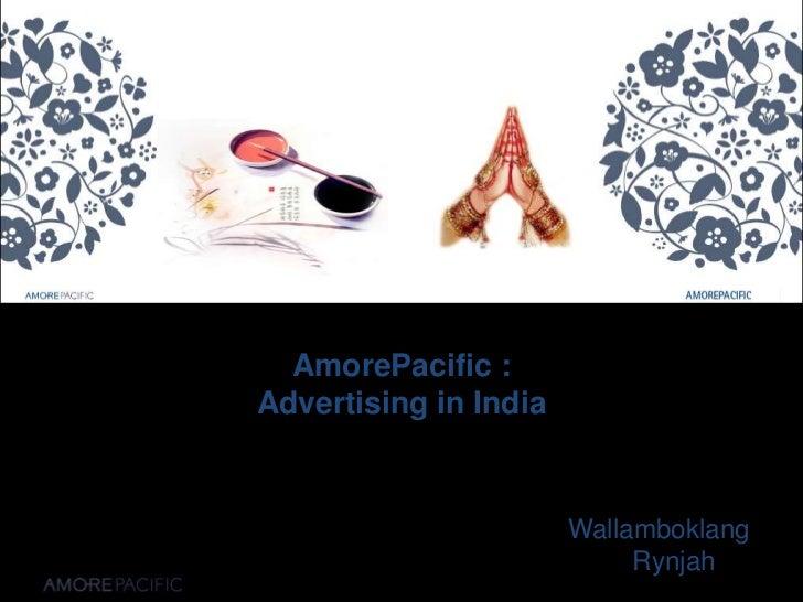AmorePacific :Advertising in India<br />Wallamboklang Rynjah<br />