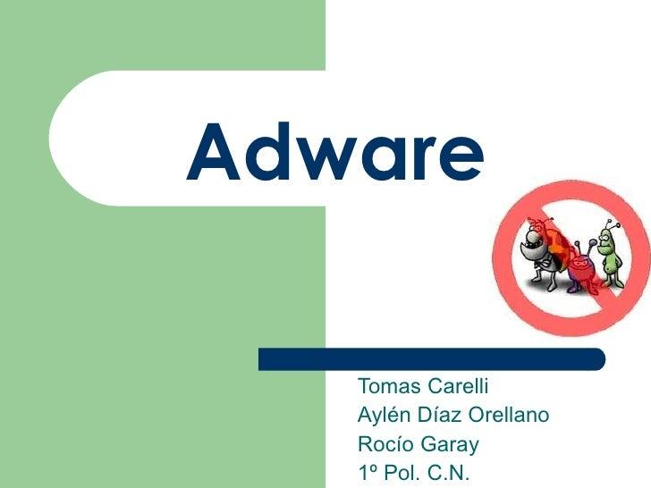 Adware   Tomas Carelli Aylén Díaz Orellano Rocío Garay 1º Pol. C.N.