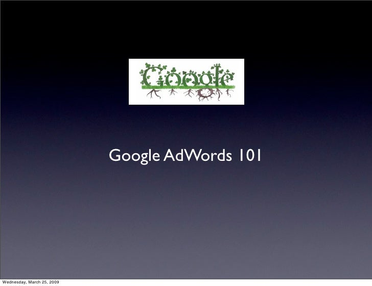 Google AdWords 101     Wednesday, March 25, 2009