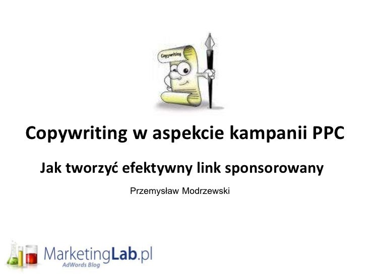 Copywriting w aspekcie kampanii PPC Jak tworzyd efektywny link sponsorowany             Przemysław Modrzewski