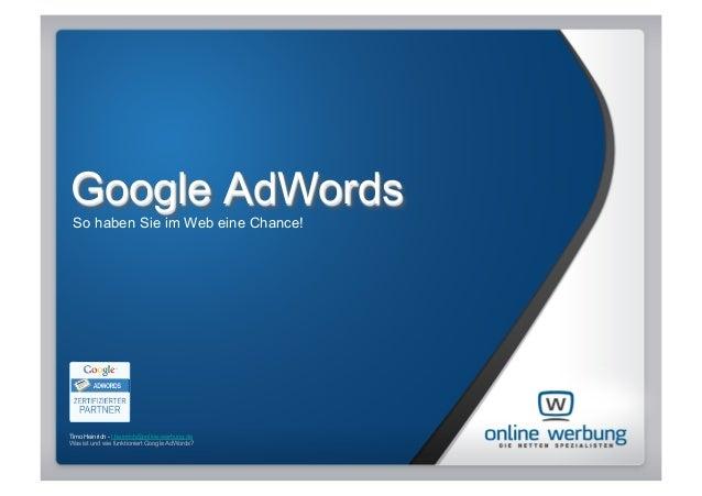 Google AdWords So haben Sie im Web eine Chance!Timo Heinrich - t.heinrich@online-werbung.deWas ist und wie funktioniert Go...