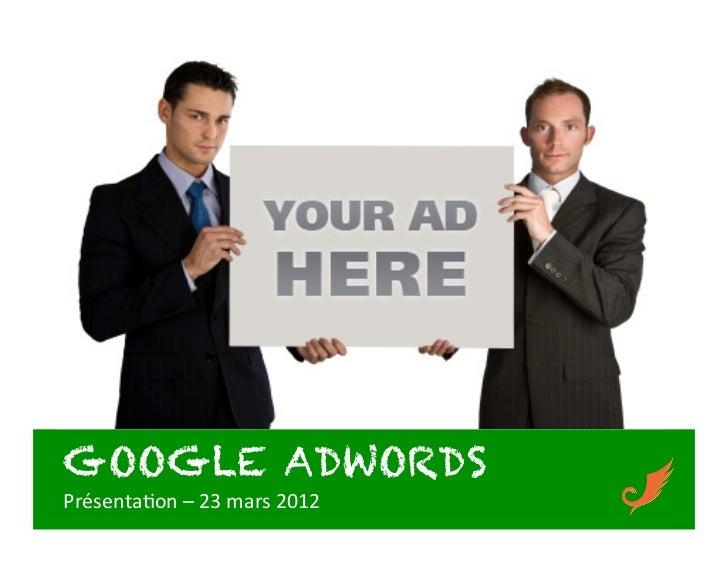 GOOGLE ADWORDSPrésenta)on – 23 mars 2012