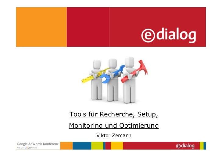 Tools für Recherche, Setup,Monitoring und Optimierung        Viktor Zemann