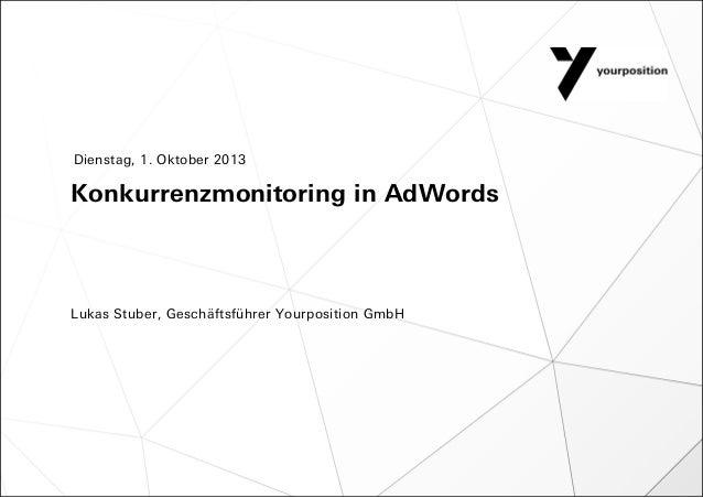 Konkurrenzmonitoring in AdWords Lukas Stuber, Geschäftsführer Yourposition GmbH Dienstag, 1. Oktober 2013