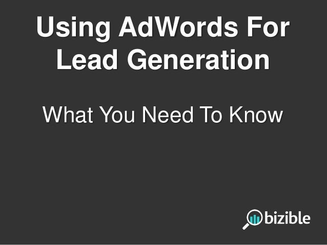 Using AdWords For Lead Generation What You Need To Know