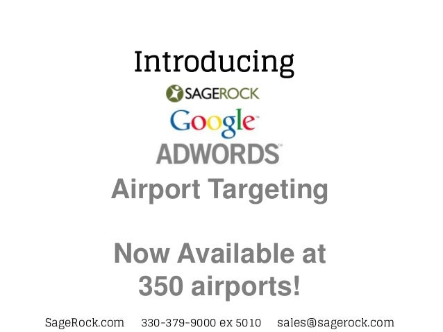 Introducing         Airport Targeting          Now Available at           350 airports!SageRock.com   330-379-9000 ex 5010...