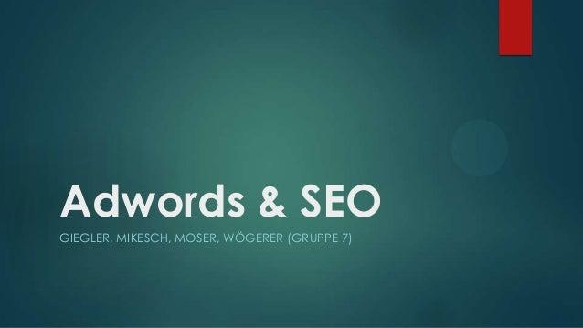 Adwords & SEO GIEGLER, MIKESCH, MOSER, WÖGERER (GRUPPE 7)