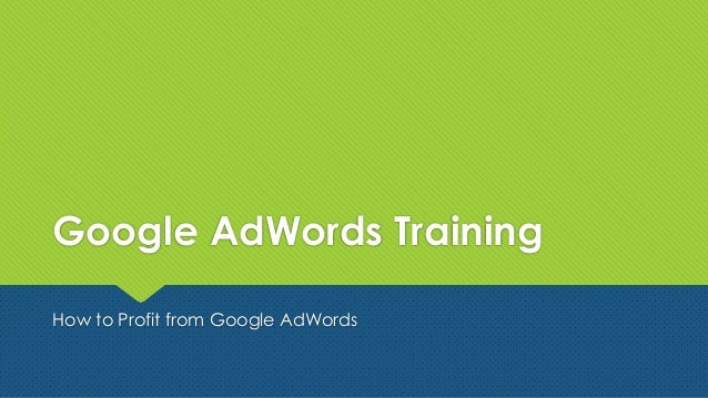 Google AdWords TrainingHow to Profit from Google AdWords