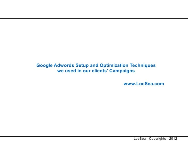 Google Adwords Setup and Optimization Techniques        we used in our clients Campaigns                                  ...