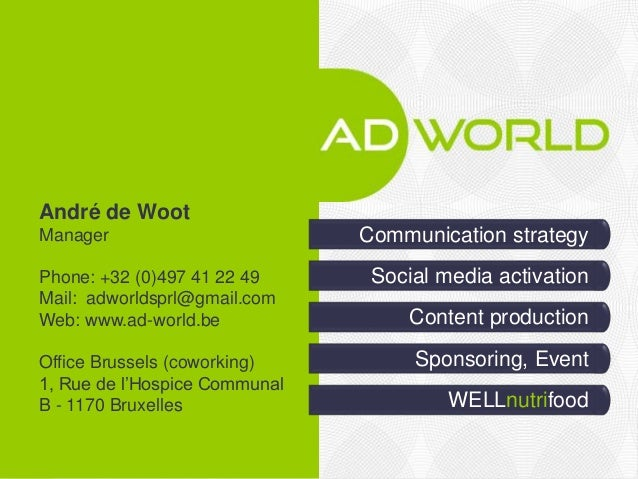 Social media activation Communication strategy WELLnutrifood Content production André de Woot Manager Phone: +32 (0)497 41...