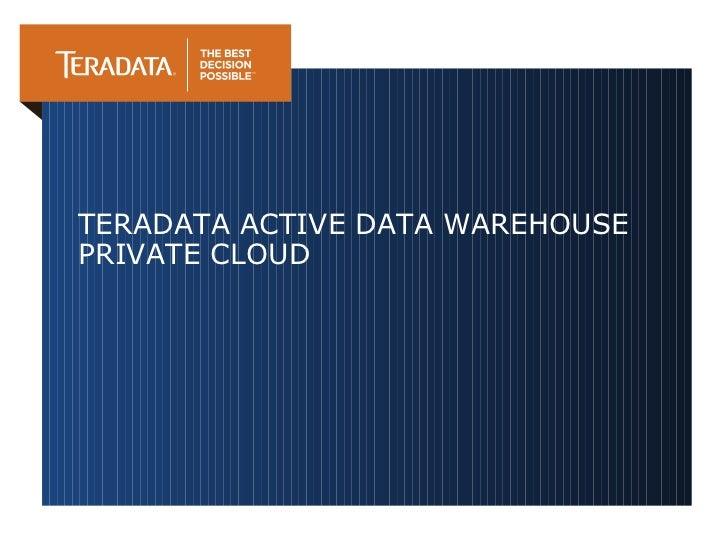 Teradata Active Data Warehouse Private Cloud
