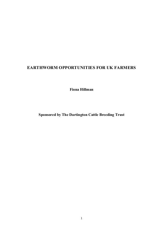 1 EARTHWORM OPPORTU ITIES FOR UK FARMERS Fiona Hillman Sponsored by The Dartington Cattle Breeding Trust