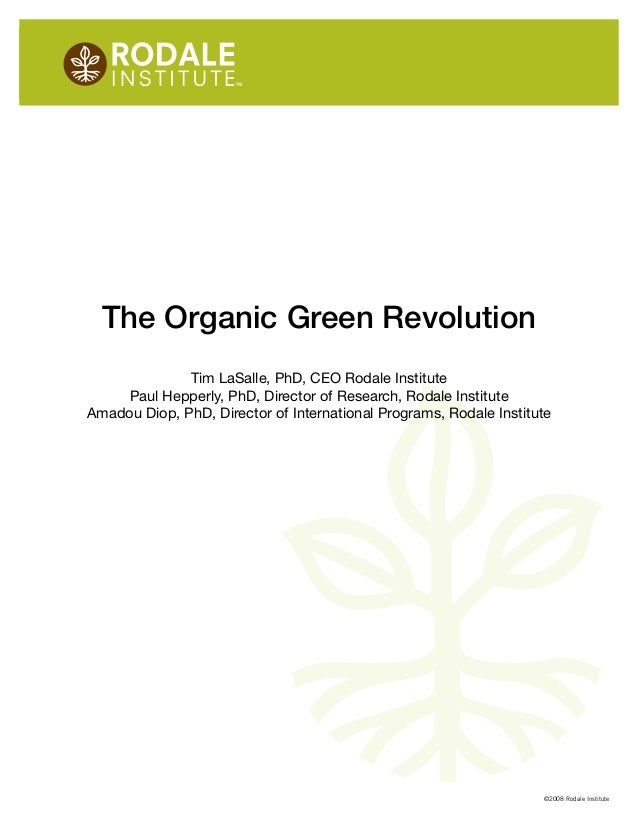 ©2008 Rodale Institute The Organic Green Revolution Tim LaSalle, PhD, CEO Rodale Institute Paul Hepperly, PhD, Director of...