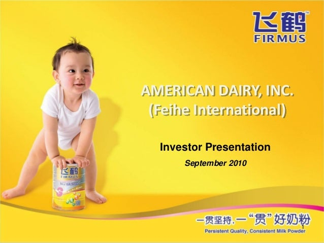 AMERICAN DAIRY, INC. (Feihe International)  Investor Presentation      September 2010                          1