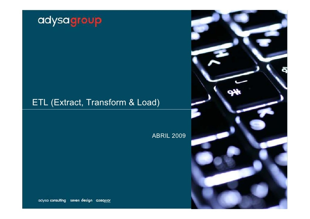 ETL (Extract, Transform & Load)                                ABRIL 2009