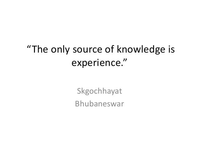 """""""The only source of knowledge is          experience.""""          Skgochhayat          Bhubaneswar"""
