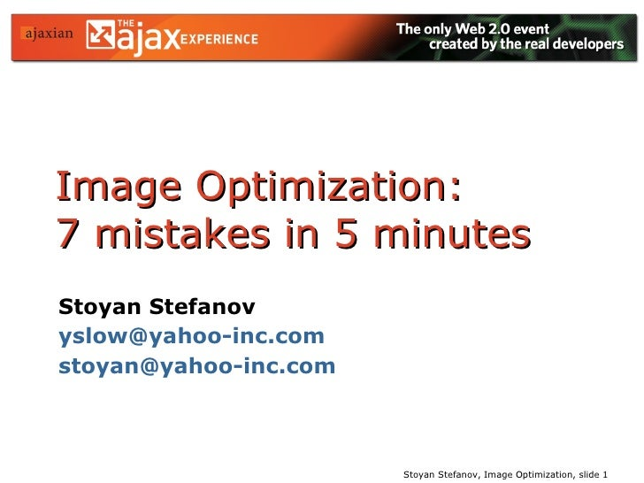 Image Optimization:  7 mistakes in 5 minutes Stoyan Stefanov [email_address] [email_address]