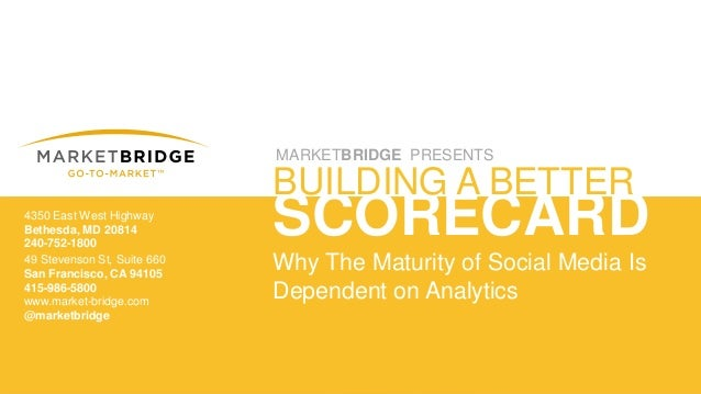 ©2012 MarketBridge Corp.– 1 –MARKETBRIDGE PRESENTSSCORECARDBUILDING A BETTERWhy The Maturity of Social Media IsDependent o...