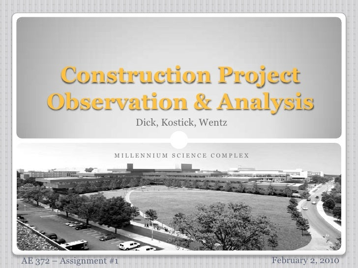 Construction Project Observation & Analysis<br />Dick, Kostick, Wentz<br />M I L L E N N I U M   S C I E N C E   C O M P L...