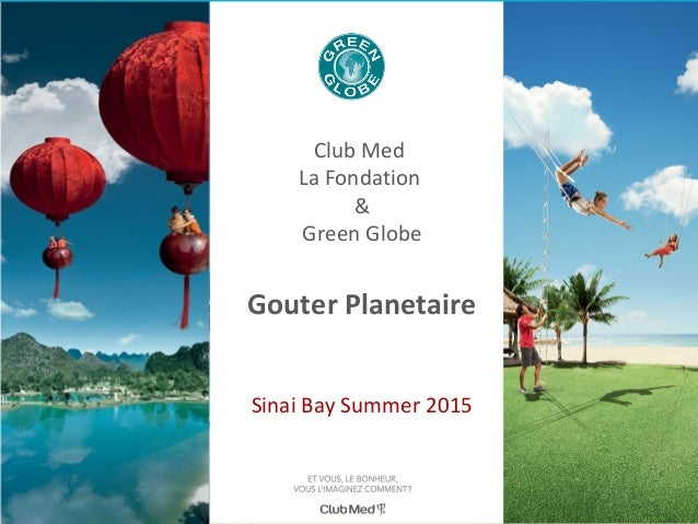 Date et lieu TITRE DE LA PRESENTATION EN MAJUSCULESClub Med La Fondation & Green Globe Gouter Planetaire Sinai Bay Summer ...