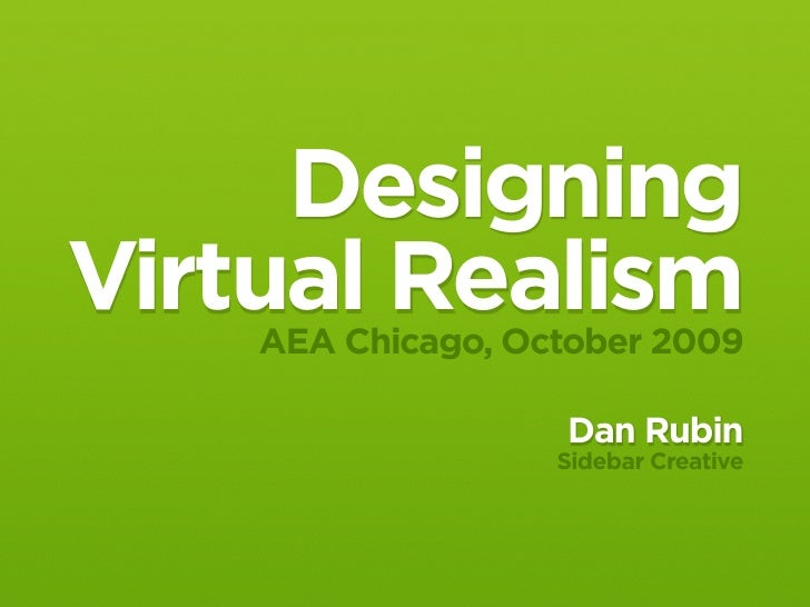 Designing Virtual Realism     AEA Chicago, October 2009                     Dan Rubin                    Sidebar Creative