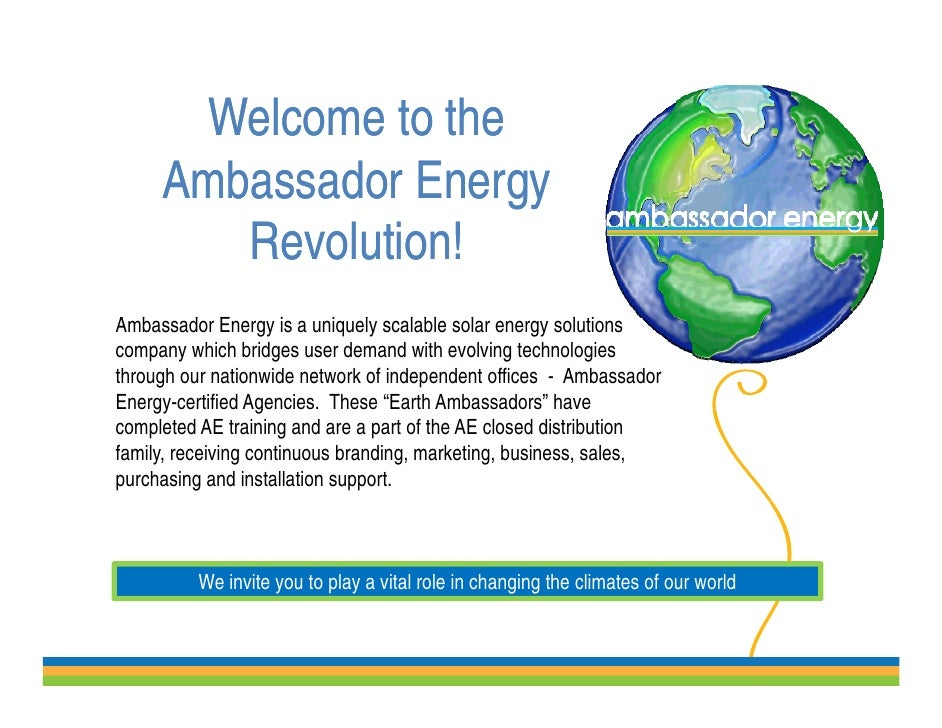 Welcome to the      Ambassador Energy         Revolution!         R l ti ! Ambassador Energy iis a uniquely scalable solar...