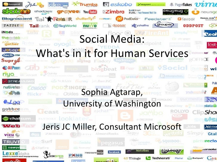 Social Media: What's in it for Human ServicesSophia Agtarap, University of WashingtonJeris JC Miller, Consultant Microsoft...