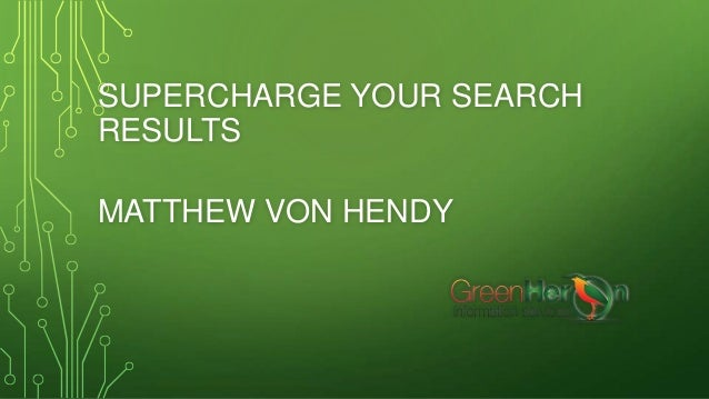 SUPERCHARGE YOUR SEARCH RESULTS MATTHEW VON HENDY