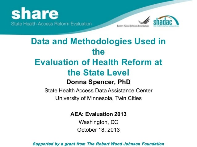 Data and Methodologies Used in the Evaluation of Health Reform at the State Level Donna Spencer, PhD State Health Access D...