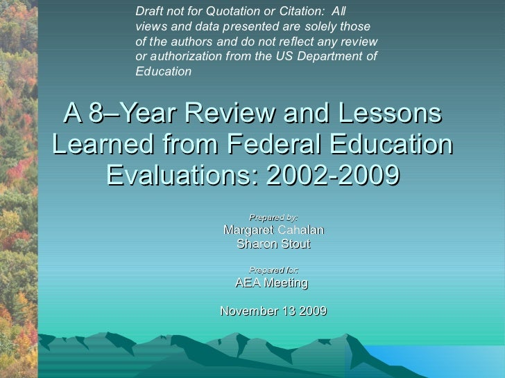 A 8–Year Review and Lessons Learned from Federal Education Evaluations: 2002-2009 by M Cahalan and S Stout